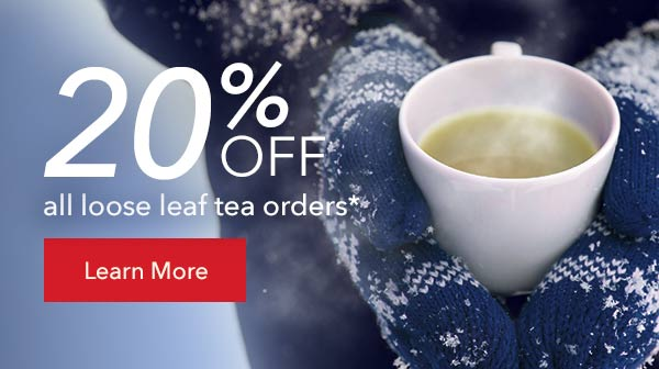 Save 20% on select loose teas*